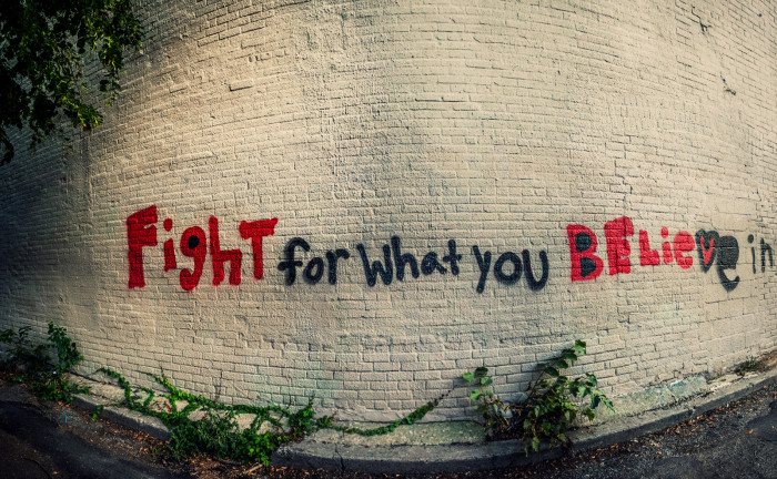 2. Fight for what you believe in...even if it's wrong.