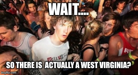 10) Wait... so there is actually a West Virginia?