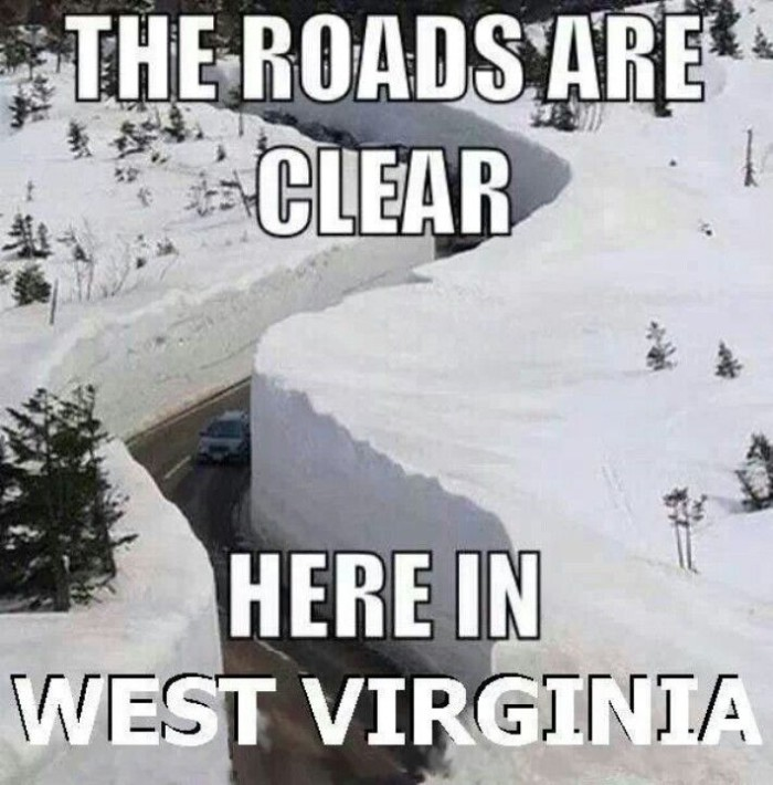 1) The roads are clear here in West Virginia.