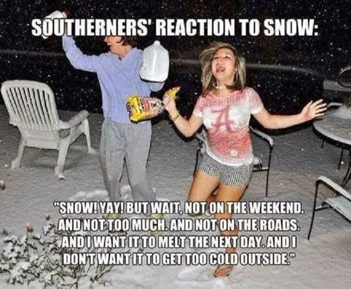 12. Okay, so I admit to having this exact same reaction when snow is on the way!