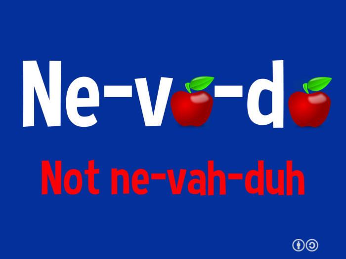 7. There's only ONE WAY to pronounce Nevada.
