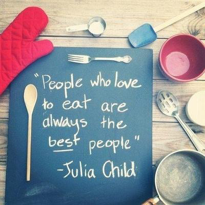 chef-quote-people-who-love-to-eat-are-always-the-best-people-by-julia-child