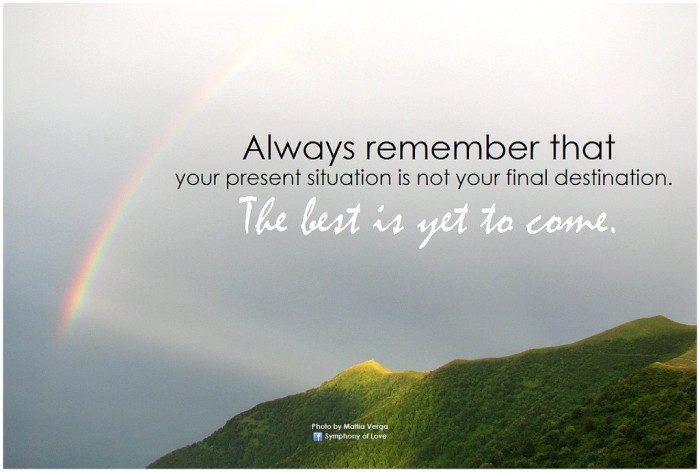 10. Always remember that the best is yet to come.