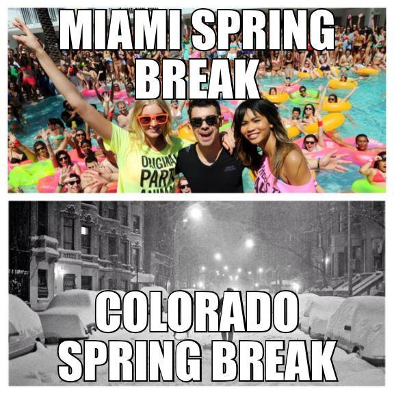 12. I don't know about you, but I'd choose a Colorado spring break over Miami ANY day!