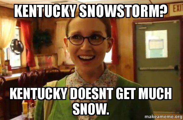 10. When it comes to snow storms, the northern states say, Kentucky doesn't get much snow.  However since we don't always get snow, an inch seems like a lot.