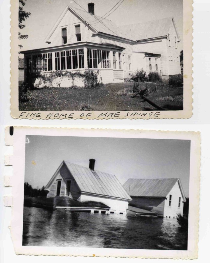 Above is the home of Mae Savage. Below is what became of her home when the diverted waters of the Dead River overtook it.