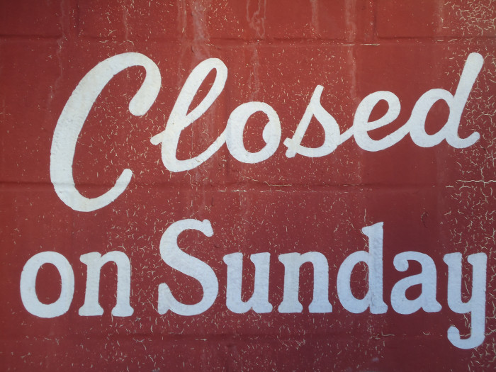 6. You've almost certainly had a customer say: What? You guys are closed on Sundays?! That's too bad, you would do really well with the after-church crowd...