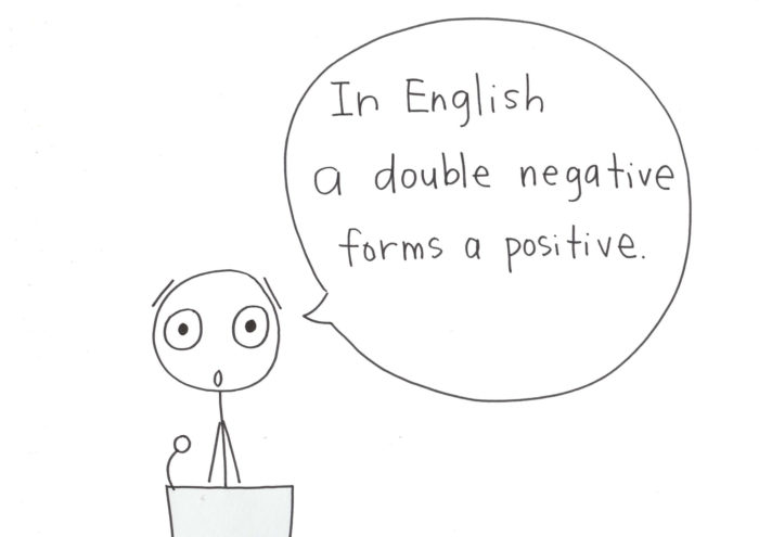 14.Ain't nothin' wrong with a double negative in a casual conversation. You know, for emphasis.