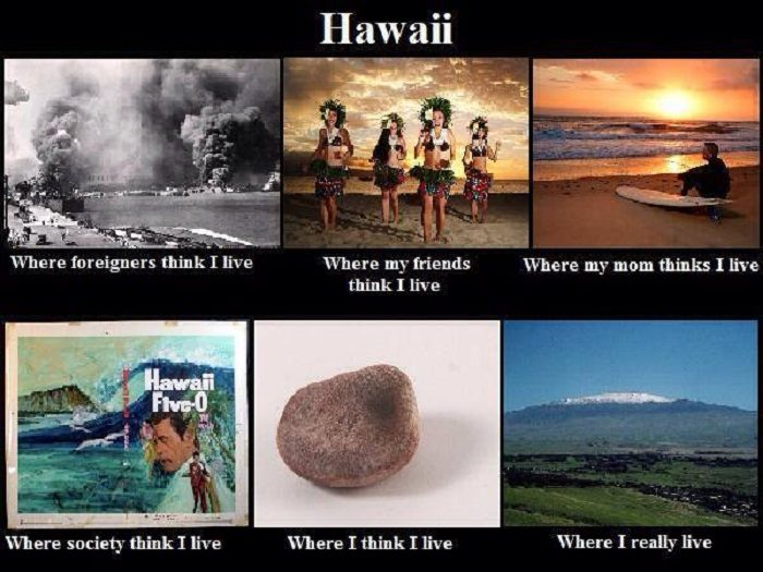 10. Pretty much. 700x525 17 downright funny memes you'll only get if you're from hawaii