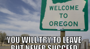 12 Hilarious Inside Jokes You'll Only Appreciate If You Hail From Oregon