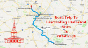 This Road Trip Takes You To The Most Fascinating Historical Sites Around Pittsburgh
