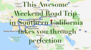 An Awesome Southern California Weekend Road Trip That Takes You Through Perfection